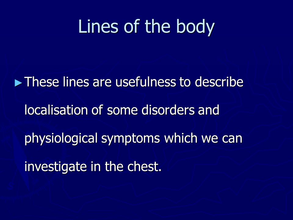 Lines of the body ► These lines are usefulness to describe localisation of some disorders and physiological symptoms which we can investigate in the c