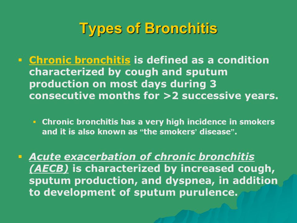 Types of Bronchitis  Chronic bronchitis is defined as a condition characterized by cough and sputum production on most days during 3 consecutive mont
