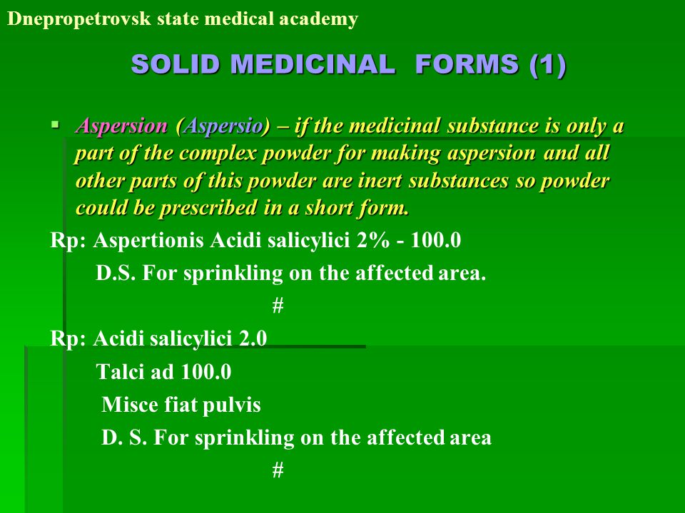 SOLID MEDICINAL FORMS (1)  Aspersion (Aspersio) – if the medicinal substance is only a part of the complex powder for making aspersion and all other parts of this powder are inert substances so powder could be prescribed in a short form.
