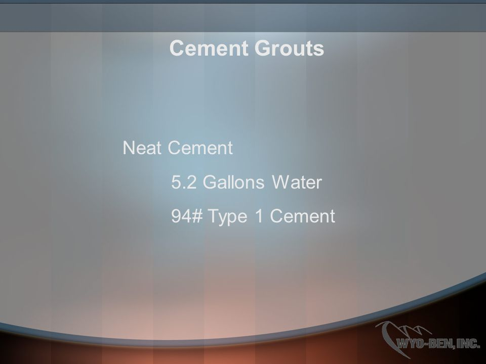 Cement Grouts Neat Cement 5.2 Gallons Water 94# Type 1 Cement
