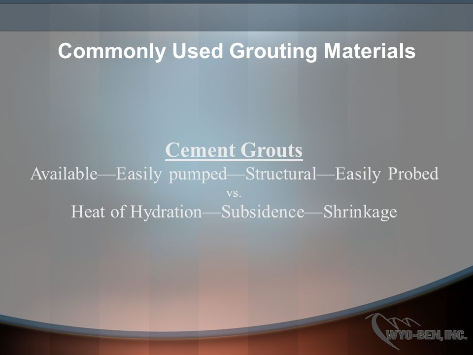 Cement Grouts Available—Easily pumped—Structural—Easily Probed vs.