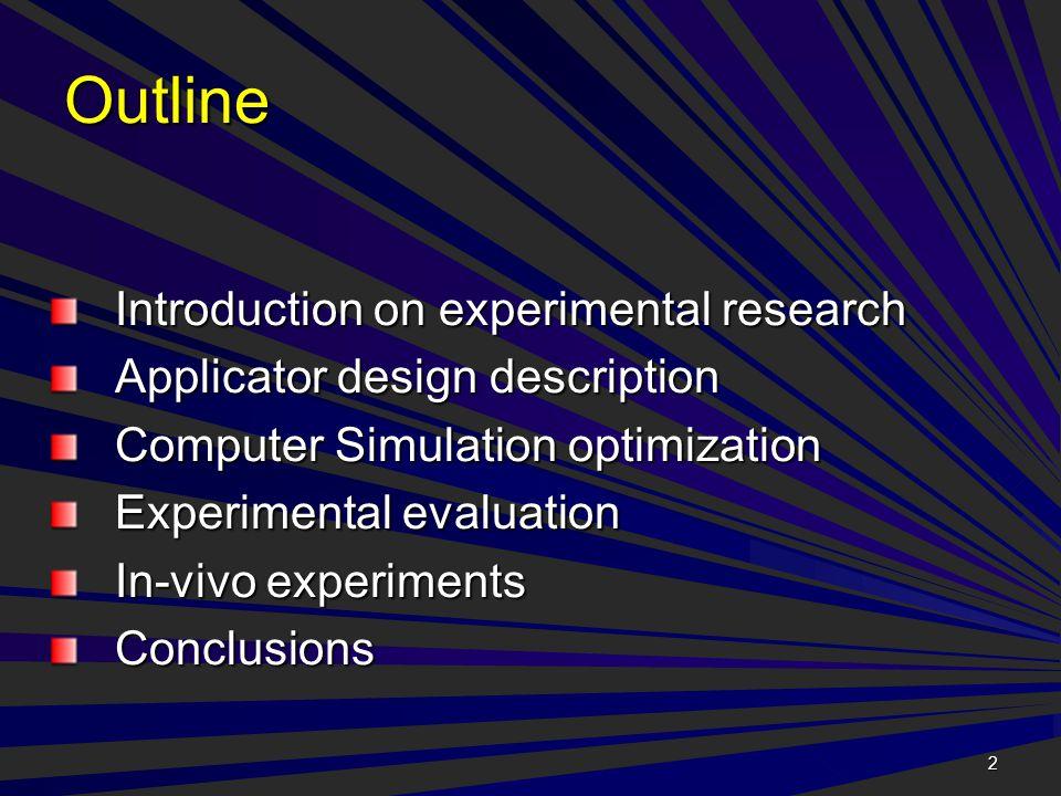 2 Outline Introduction on experimental research Applicator design description Computer Simulation optimization Experimental evaluation In-vivo experiments Conclusions