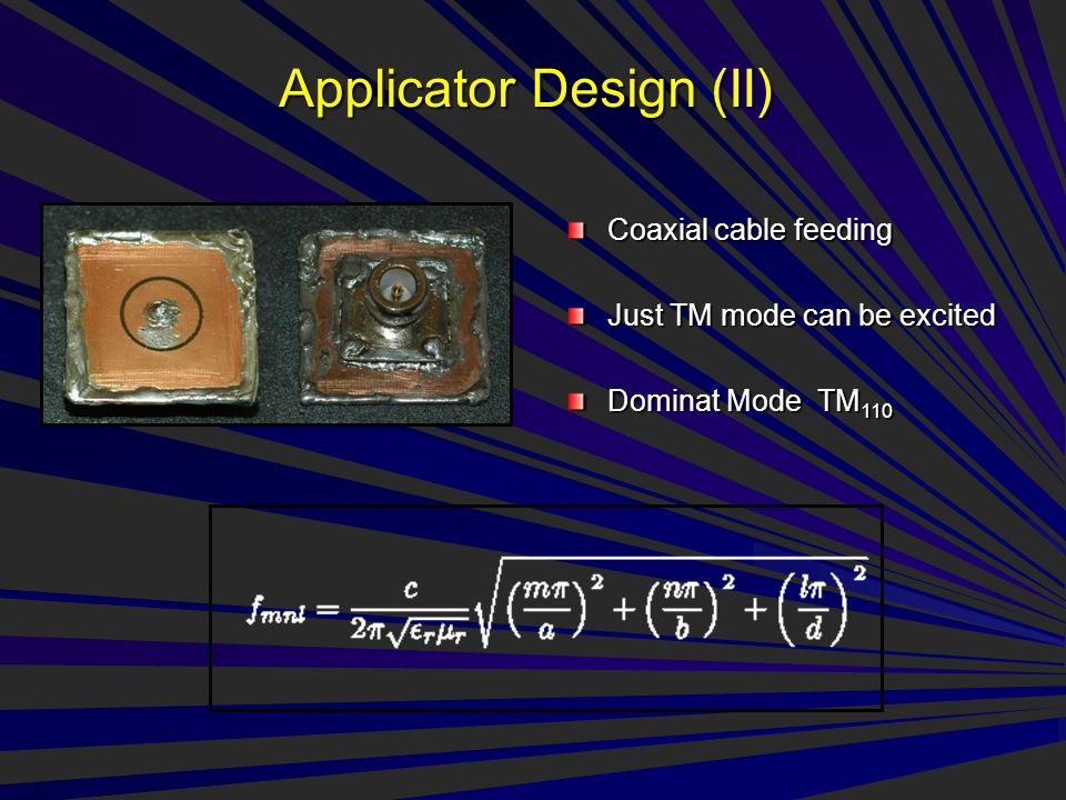 Applicator Design (II) Coaxial cable feeding Just TM mode can be excited Dominat Mode TM 110