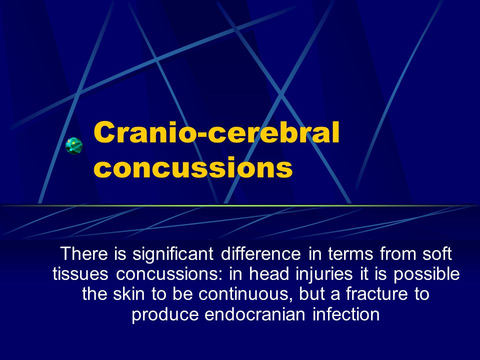 Cranio-cerebral concussions There is significant difference in terms from soft tissues concussions: in head injuries it is possible the skin to be continuous, but a fracture to produce endocranian infection