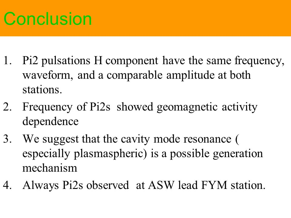 Conclusion 1.Pi2 pulsations H component have the same frequency, waveform, and a comparable amplitude at both stations.