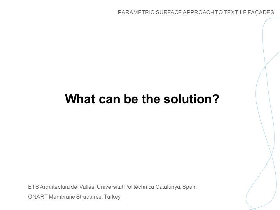 PARAMETRIC SURFACE APPROACH TO TEXTILE FAÇADES ETS Arquitectura del Vallès, Universitat Politèchnica Catalunya, Spain ONART Membrane Structures, Turkey » Possible Applications