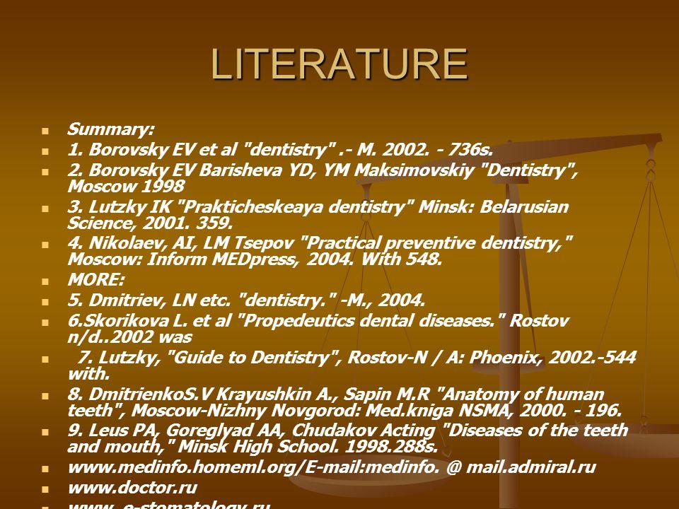 LITERATURE Summary: 1. Borovsky EV et al dentistry .- M.