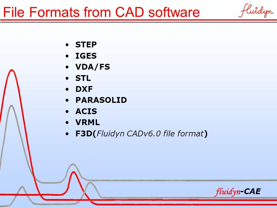 File Formats from CAD software STEP IGES VDA/FS STL DXF PARASOLID ACIS VRML F3D(Fluidyn CADv6.0 file format) fluidyn -CAE