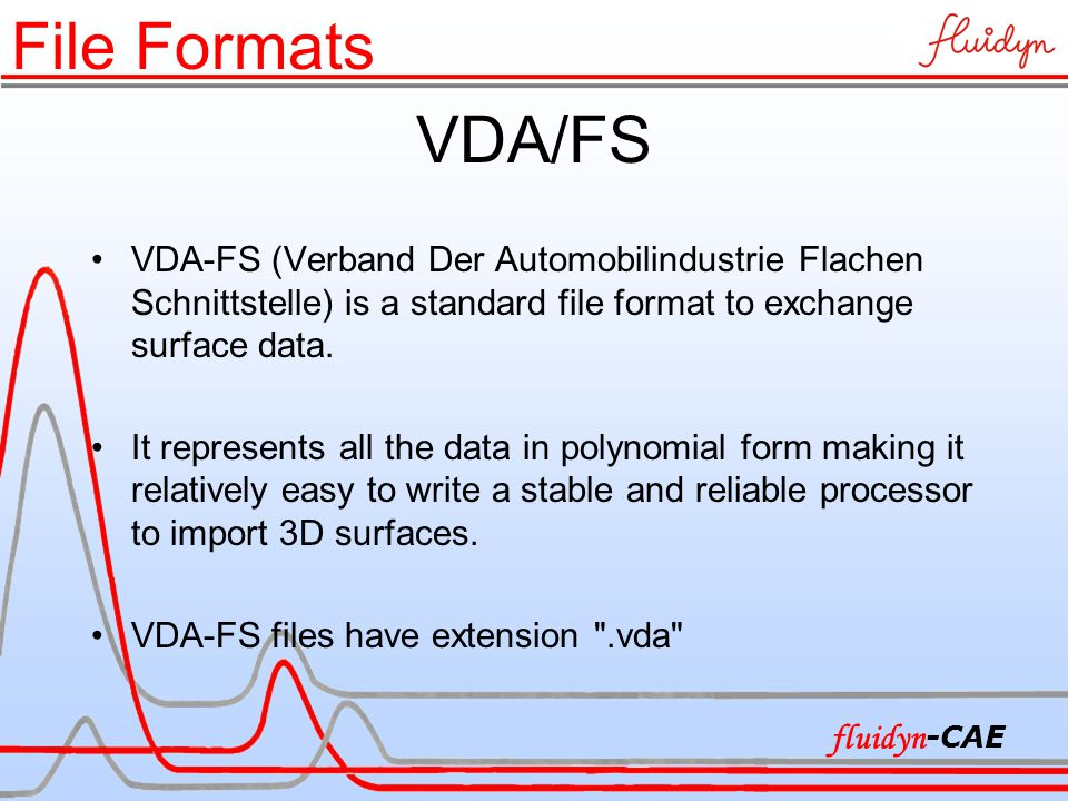 VDA/FS VDA-FS (Verband Der Automobilindustrie Flachen Schnittstelle) is a standard file format to exchange surface data. It represents all the data in