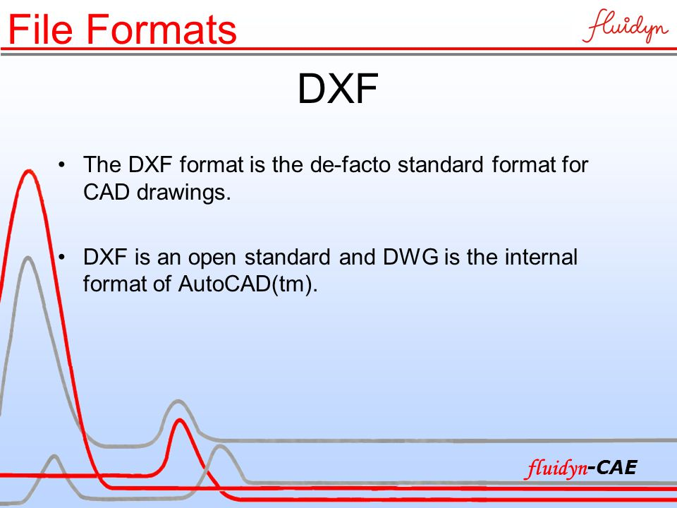 DXF The DXF format is the de-facto standard format for CAD drawings.