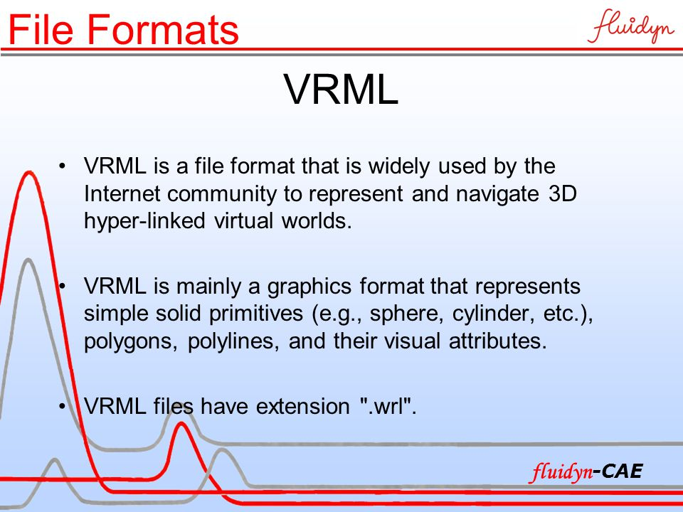 VRML VRML is a file format that is widely used by the Internet community to represent and navigate 3D hyper-linked virtual worlds. VRML is mainly a gr