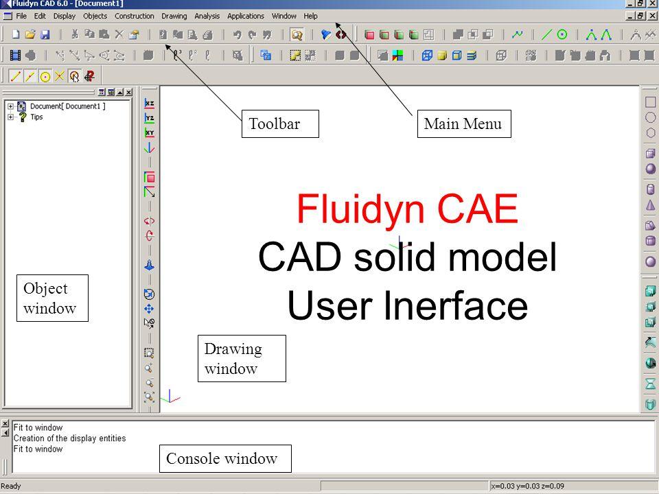 Fluidyn CAE CAD solid model User Inerface Object window Console window Drawing window Main MenuToolbar