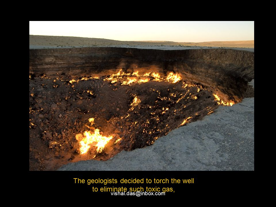 The geologists decided to torch the well to eliminate such toxic gas, vishal.das@inbox.com
