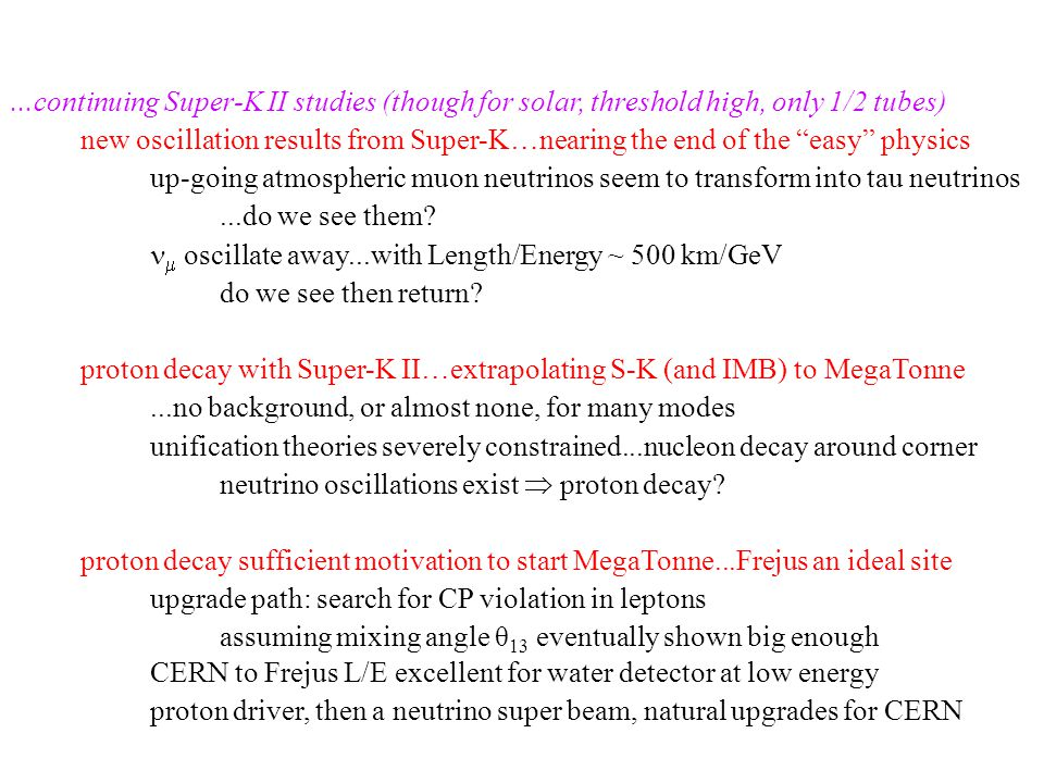 ...continuing Super-K II studies (though for solar, threshold high, only 1/2 tubes) new oscillation results from Super-K…nearing the end of the easy physics up-going atmospheric muon neutrinos seem to transform into tau neutrinos...do we see them.