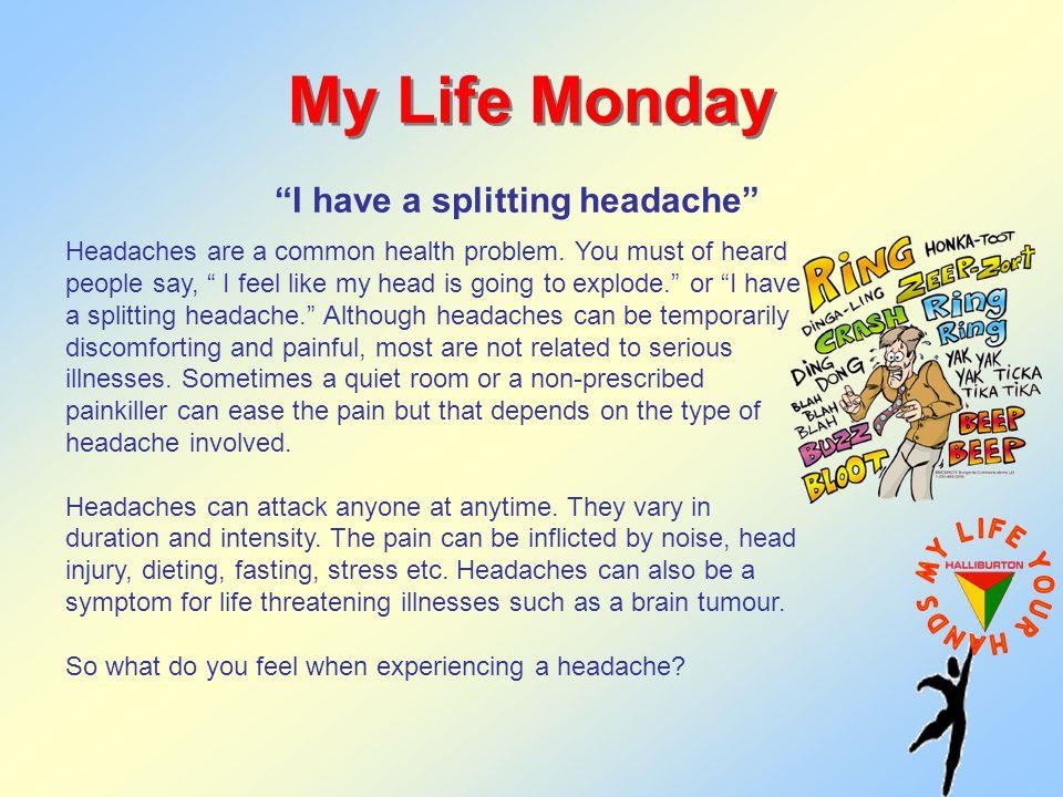 My Life Monday I have a splitting headache Headaches are a common health problem.
