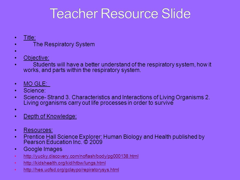 Title: The Respiratory System Objective: Students will have a better understand of the respiratory system, how it works, and parts within the respirat