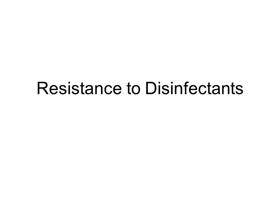 Resistance to Disinfectants