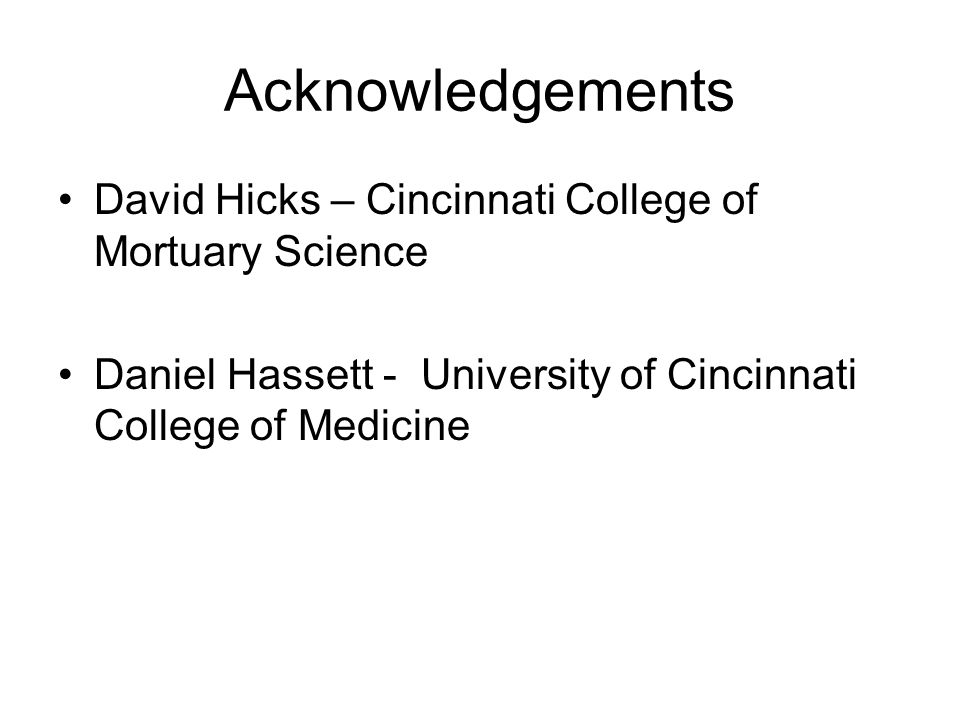 Acknowledgements David Hicks – Cincinnati College of Mortuary Science Daniel Hassett - University of Cincinnati College of Medicine