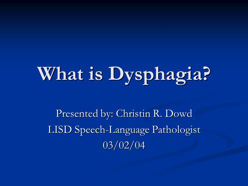 What is Dysphagia? Presented by: Christin R. Dowd LISD Speech-Language Pathologist 03/02/04