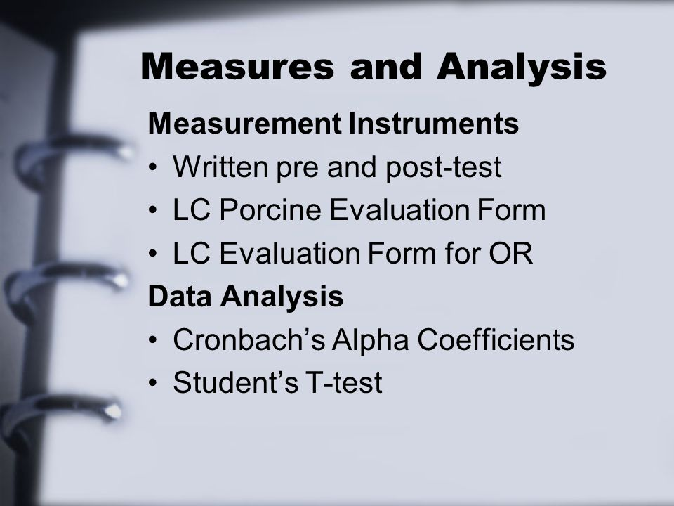 Measures and Analysis Measurement Instruments Written pre and post-test LC Porcine Evaluation Form LC Evaluation Form for OR Data Analysis Cronbach's Alpha Coefficients Student's T-test