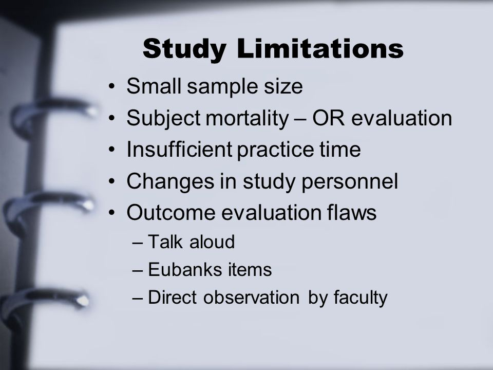Study Limitations Small sample size Subject mortality – OR evaluation Insufficient practice time Changes in study personnel Outcome evaluation flaws –Talk aloud –Eubanks items –Direct observation by faculty