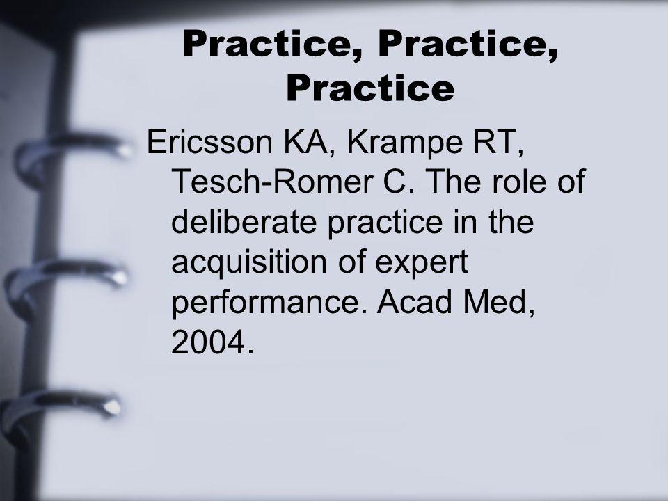 Practice, Practice, Practice Ericsson KA, Krampe RT, Tesch-Romer C.