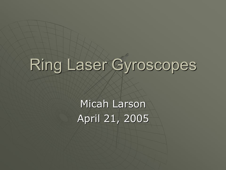 Ring Laser Gyroscopes Micah Larson April 21, 2005