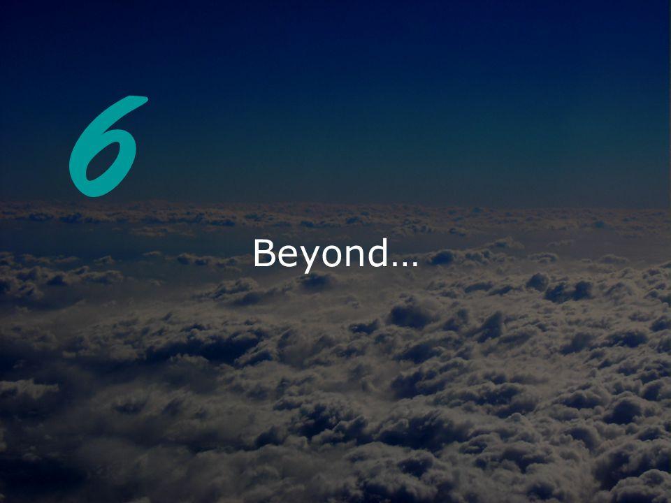 Beyond… 6