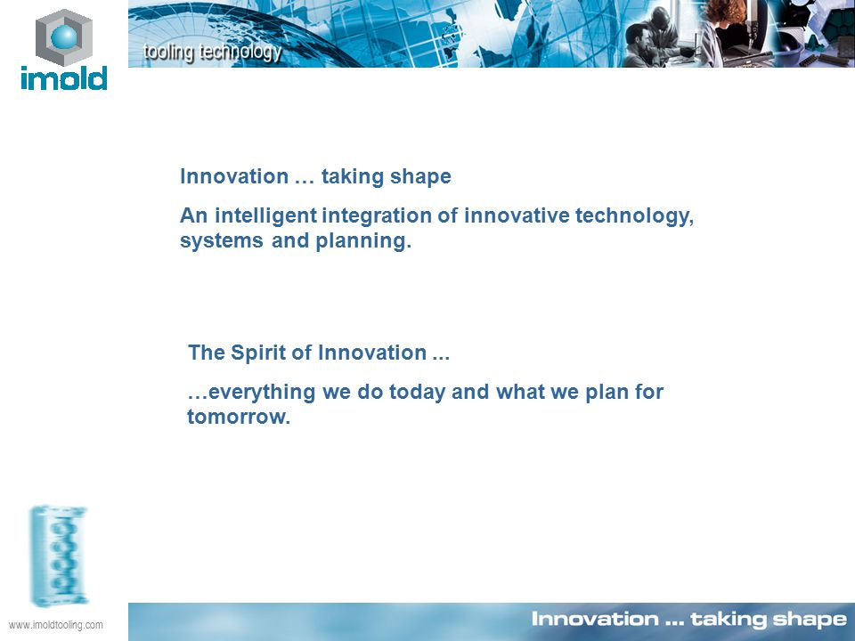Innovation … taking shape An intelligent integration of innovative technology, systems and planning.