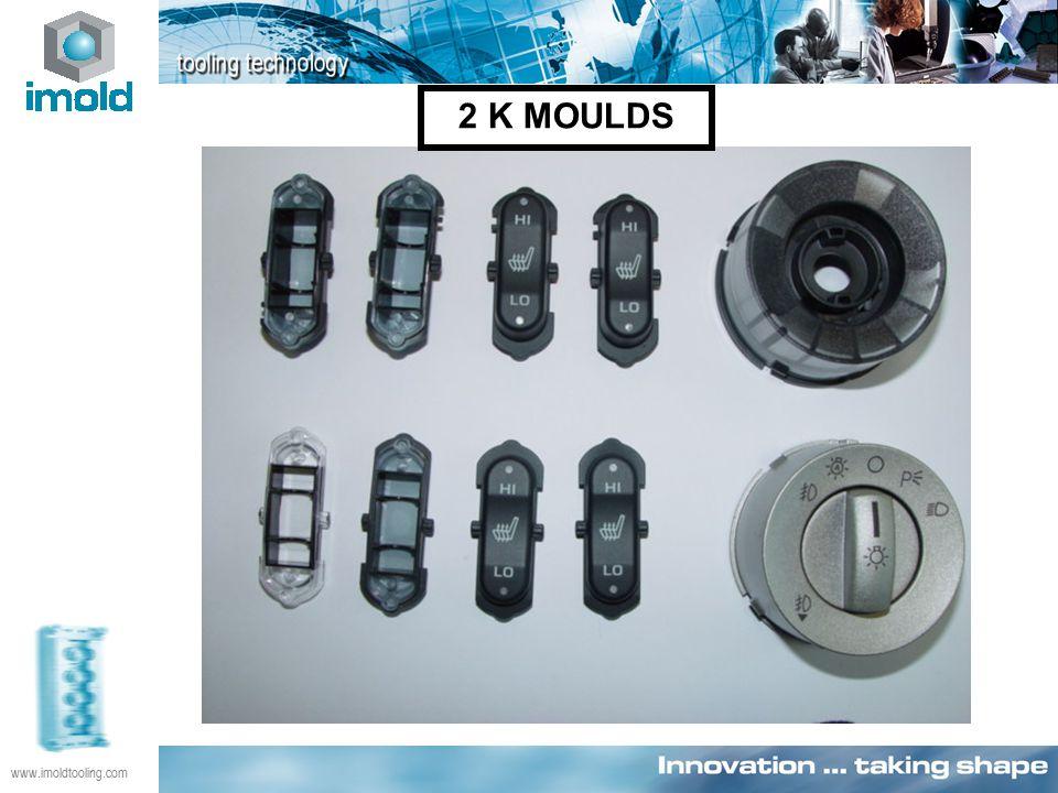 www.imoldtooling.com 2 K MOULDS