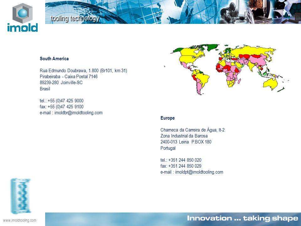South America Rua Edmundo Doubrawa, 1.800 (Br101, km 31) Pirabeiraba - Caixa Postal 7146 89239-280 Joinville-SC Brasil tel.: +55 (0)47 425 9000 fax: +55 (0)47 425 9100 e-mail : imoldbr@imoldtooling.com Europe Charneca da Carreira de Água, lt-2 Zona Industrial da Barosa 2400-013 Leiria P.BOX 180 Portugal tel.: +351 244 850 020 fax: +351 244 850 029 e-mail : imoldpt@imoldtooling.com