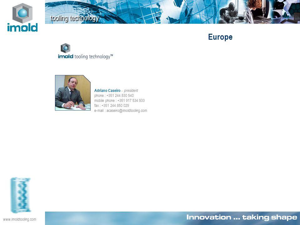 www.imoldtooling.com Adriano Caseiro - president phone : +351 244 830 540 mobile phone : +351 917 534 933 fax : +351 244 850 029 e-mail : acaseiro@imoldtooling.com Europe