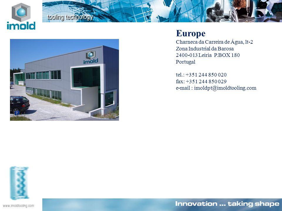 www.imoldtooling.com Europe Charneca da Carreira de Água, lt-2 Zona Industrial da Barosa 2400-013 Leiria P.BOX 180 Portugal tel.: +351 244 850 020 fax