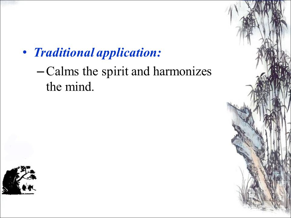 Traditional application: – Calms the spirit and harmonizes the mind.