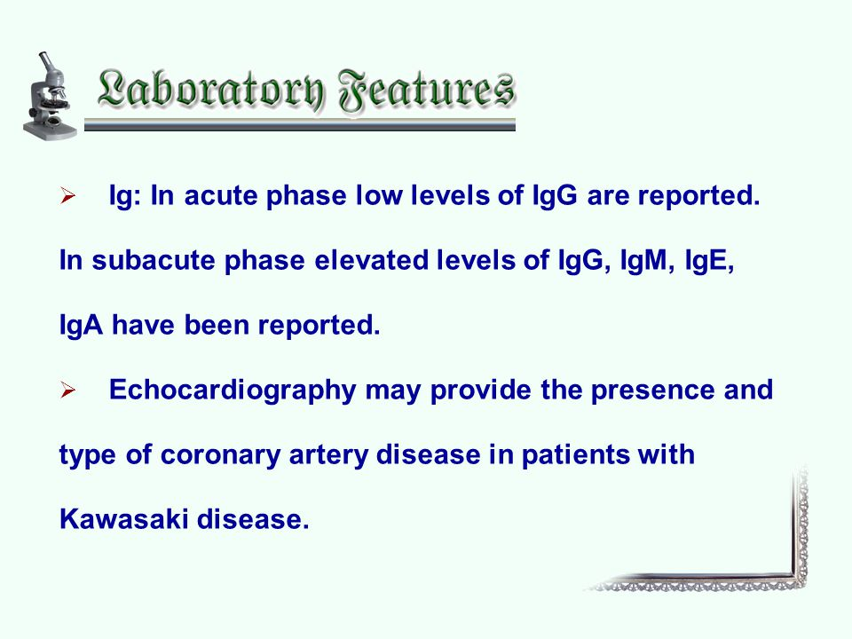  Ig: In acute phase low levels of IgG are reported.