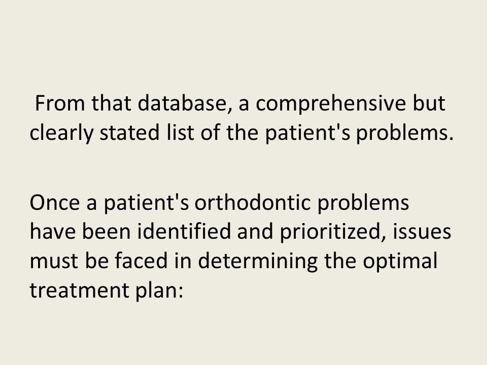 From that database, a comprehensive but clearly stated list of the patient's problems. Once a patient's orthodontic problems have been identified and