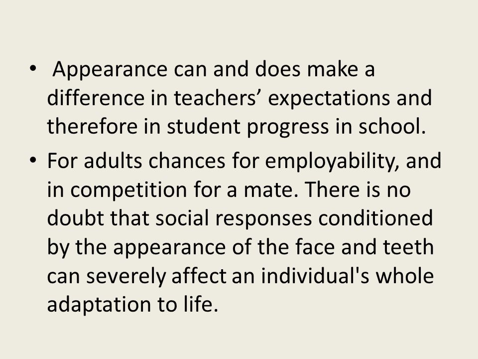 Appearance can and does make a difference in teachers' expectations and therefore in student progress in school.