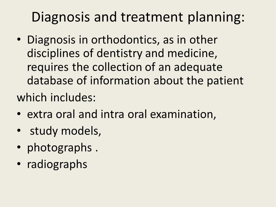 Diagnosis and treatment planning: Diagnosis in orthodontics, as in other disciplines of dentistry and medicine, requires the collection of an adequate