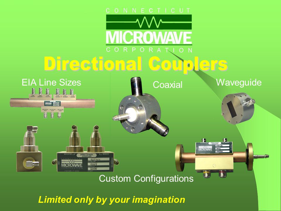 EIA Line Sizes Coaxial Waveguide Custom Configurations Limited only by your imagination
