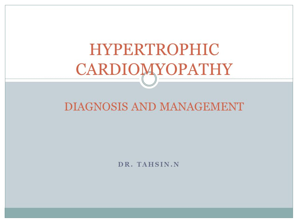 DR. TAHSIN.N HYPERTROPHIC CARDIOMYOPATHY DIAGNOSIS AND MANAGEMENT