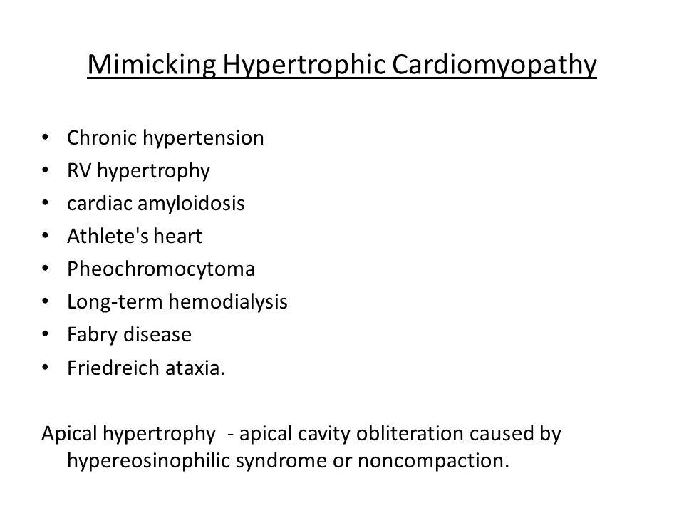 Mimicking Hypertrophic Cardiomyopathy Chronic hypertension RV hypertrophy cardiac amyloidosis Athlete s heart Pheochromocytoma Long-term hemodialysis Fabry disease Friedreich ataxia.