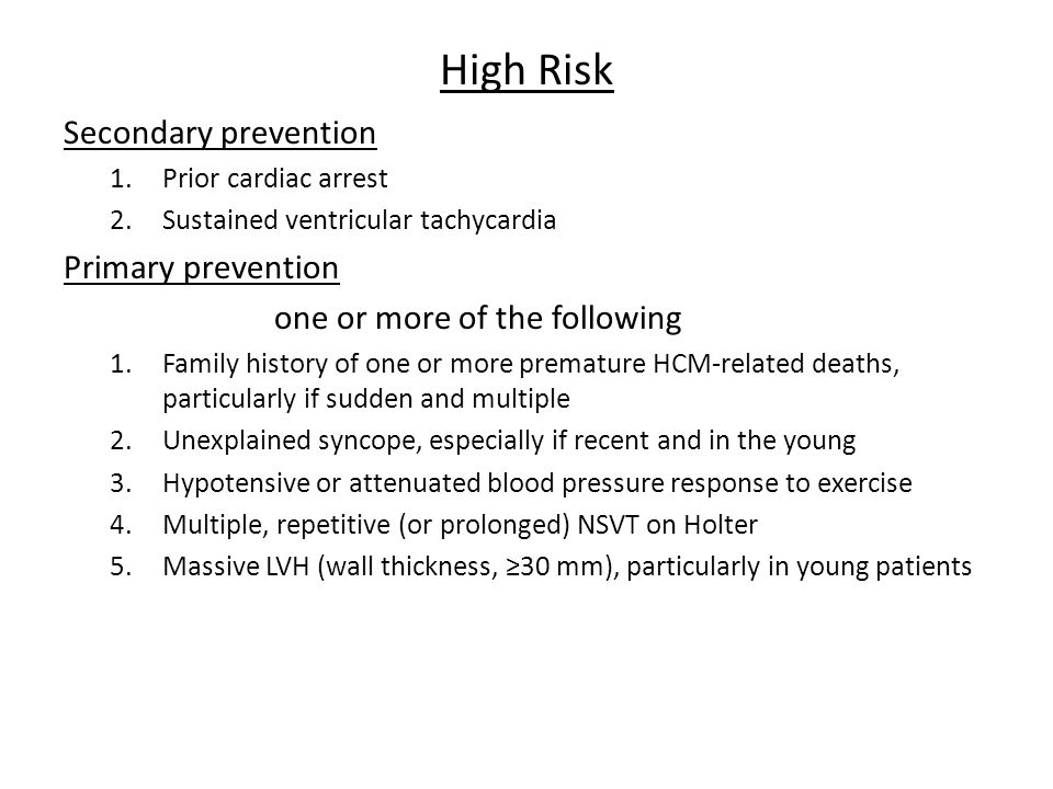 High Risk Secondary prevention 1.Prior cardiac arrest 2.Sustained ventricular tachycardia Primary prevention one or more of the following 1.Family his