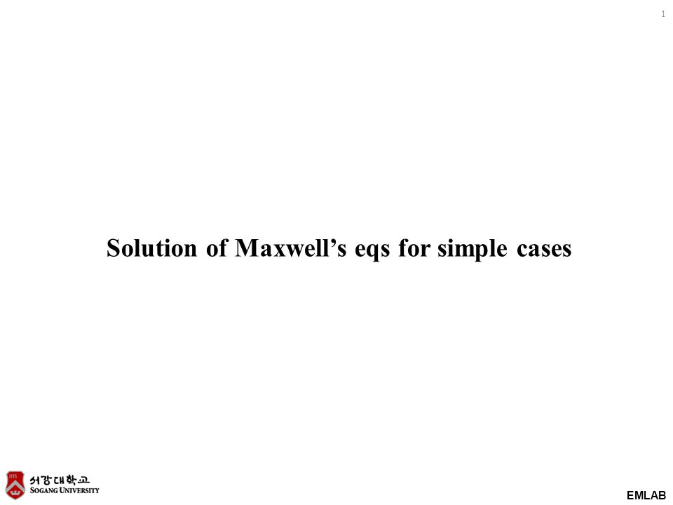 EMLAB 1 Solution of Maxwell's eqs for simple cases