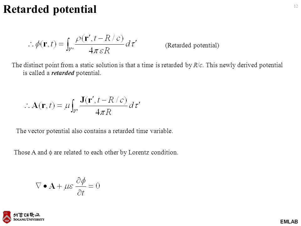 EMLAB 12 Retarded potential (Retarded potential) The distinct point from a static solution is that a time is retarded by R/c. This newly derived poten