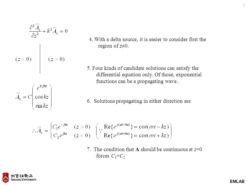 EMLAB 4 4. With a delta source, it is easier to consider first the region of z≠0. 5. Four kinds of candidate solutions can satisfy the differential eq