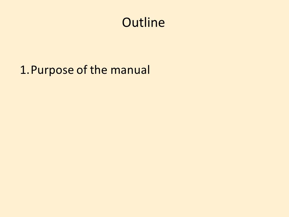 Outline 1.Purpose of the manual