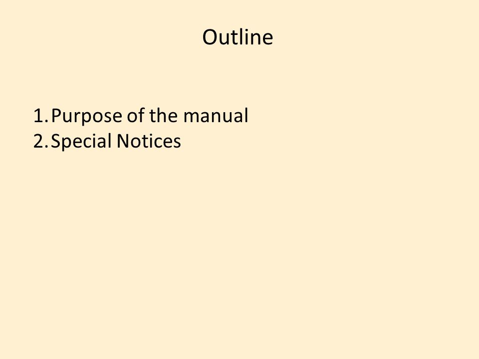Outline 1.Purpose of the manual 2.Special Notices