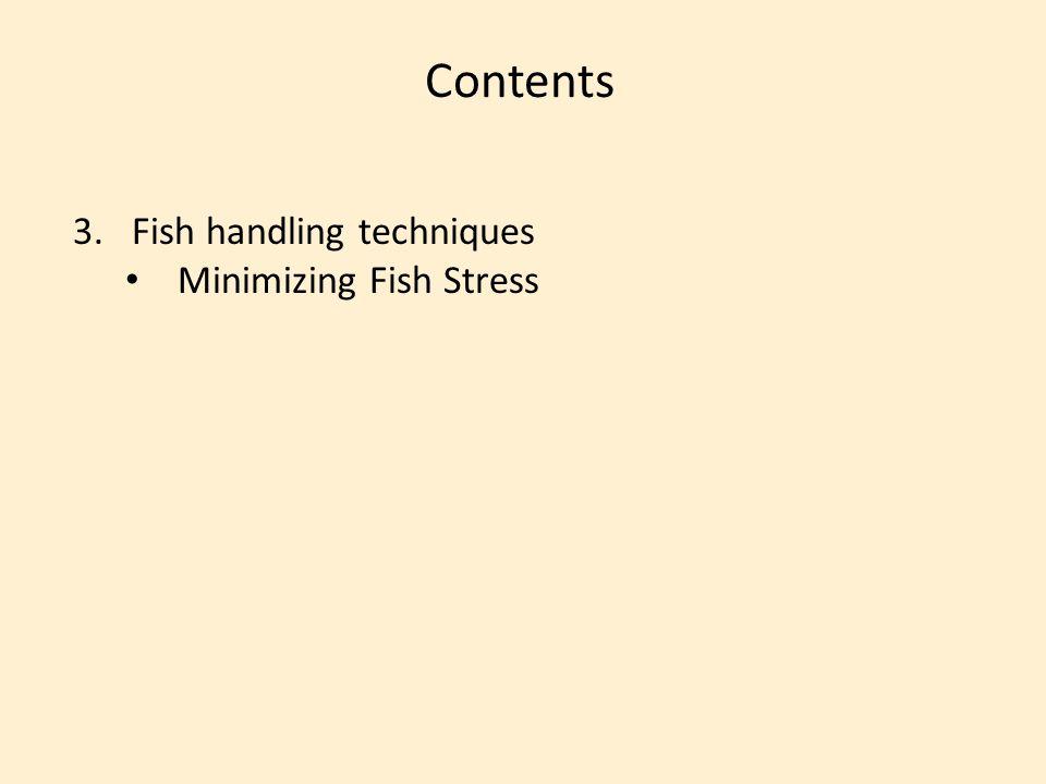 Contents 3.Fish handling techniques Minimizing Fish Stress