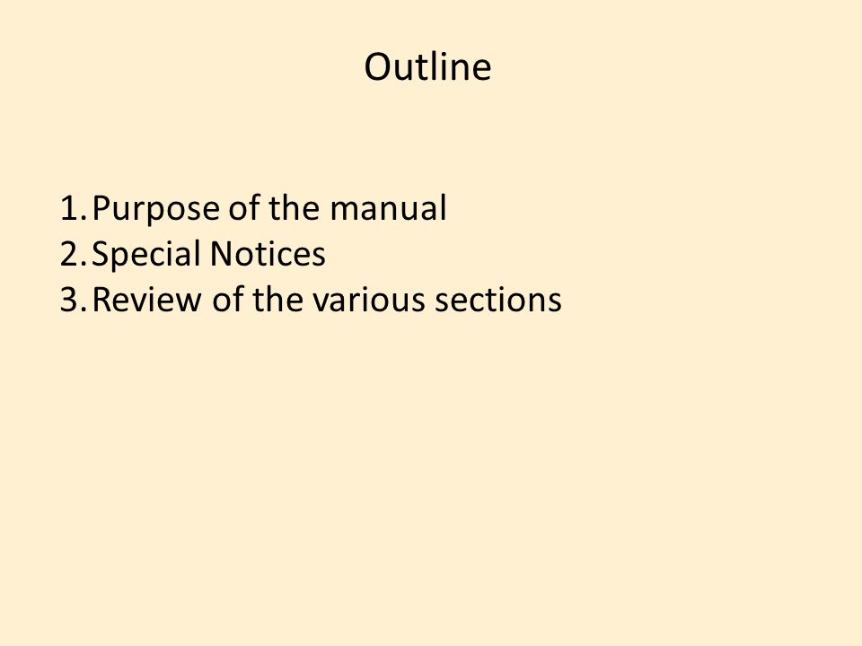 Outline 1.Purpose of the manual 2.Special Notices 3.Review of the various sections