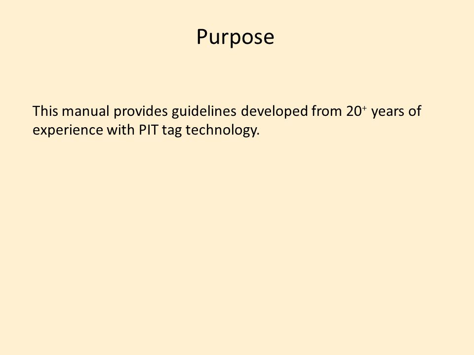 Purpose This manual provides guidelines developed from 20 + years of experience with PIT tag technology.